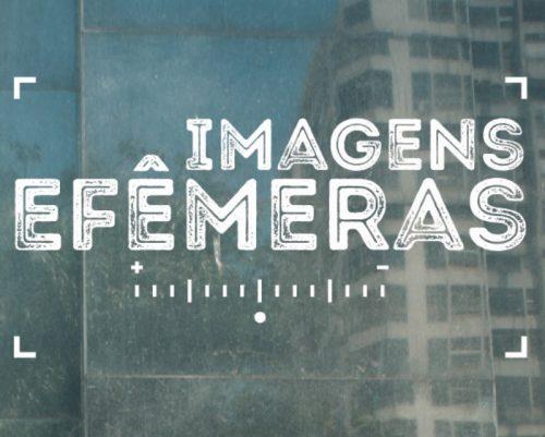 Imagens Efêmeras – 2017 – ProAC